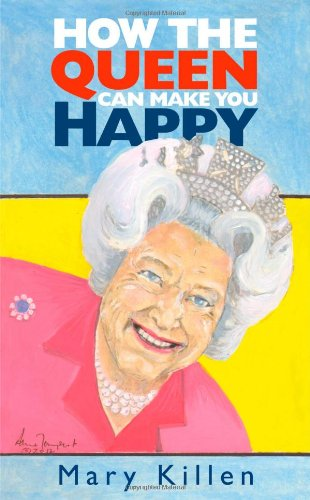 9781908739148: How the Queen Can Make You Happy