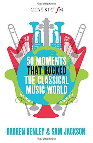 9781908739728: 50 Moments That Rocked the Classical Music World