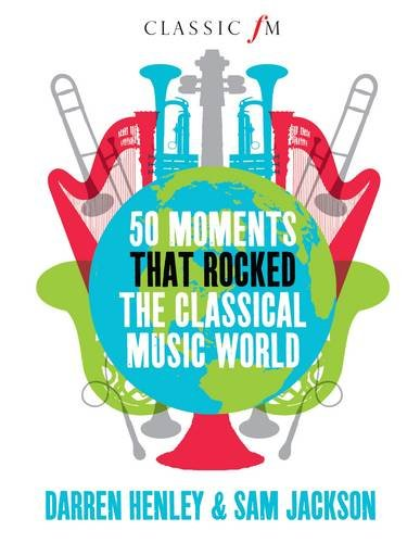 9781908739735: 50 Moments That Rocked the Classical Music World