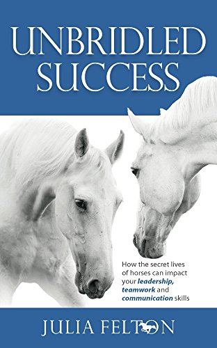 9781908746511: Unbridled Success: How the secret lives of horses can impact your leadership, teamwork and communication skills