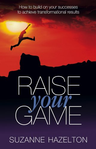 9781908746597: Raise Your Game: How to build on your successes to achieve transformational results