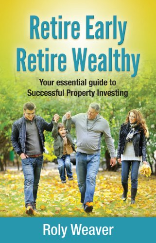 Retire Early Retire Wealthy: Your essential guide to Successful Property Investing: Weaver, Roly