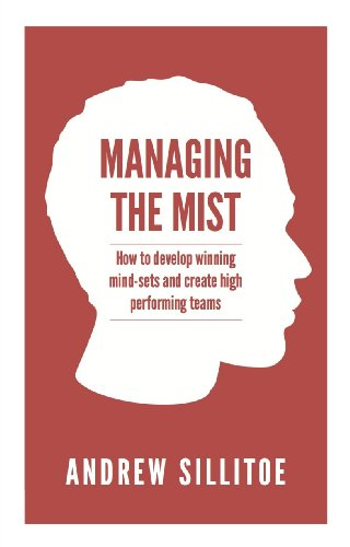 Managing the Mist: How To Develop Winning: Sillitoe, Andrew