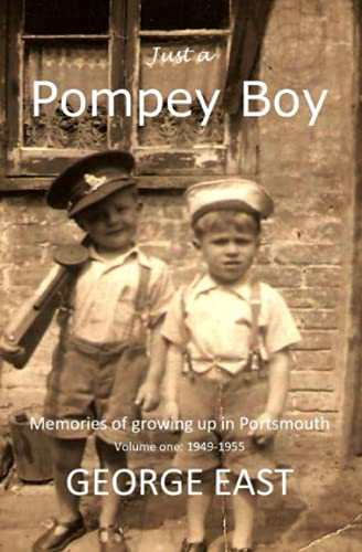 9781908747662: Just a Pompey Boy: Memories of growing up in Portsmouth - volume one 1949 -1955