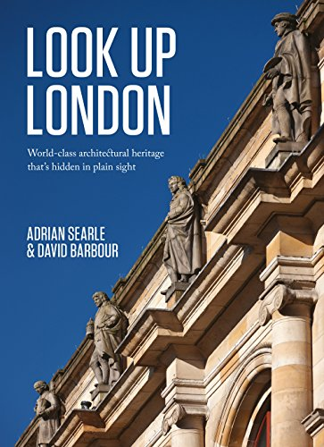 Look Up London: World-Class Architectural Heritage That's: Adrian Searle