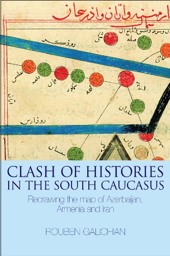 9781908755018: Clash of Histories in the South Caucasus: Redrawing the Map of Azerbaijan, Armenia and Iran