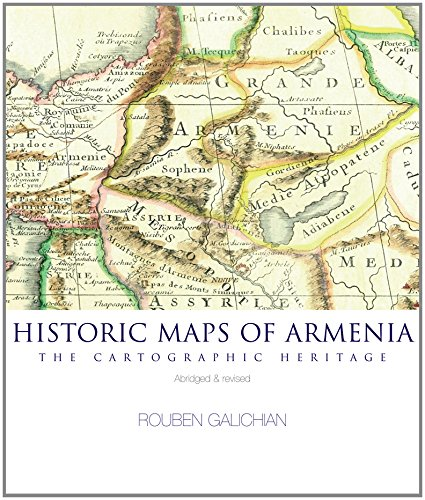 Historic Maps of Armenia: The Cartographic Heritage (Hardback): Rouben Galichian