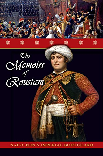 The Memoirs of Roustam: Napoleon s Mamluk: Roustam Raza