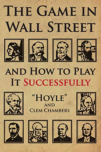 The Game in Wall Street: and how to play it successfully: Hoyle