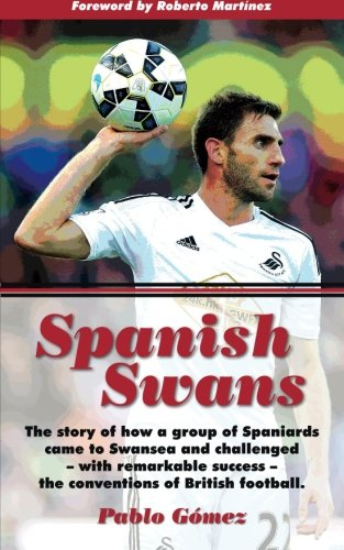 9781908773937: Spanish Swans: The story of how a group of Spaniards came to Swansea and challenged, with remarkable success, the conventions of British football Foreword by Roberto Martínez
