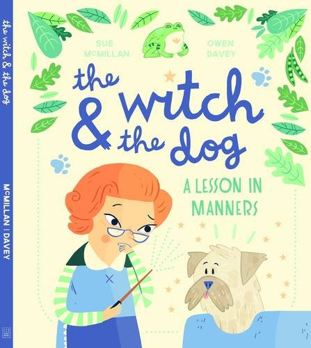 The Witch & the Dog: A Lesson in Manners: Sue McMillan