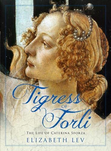 9781908800176: Tigress of Forli: The Life of Caterina Sforza