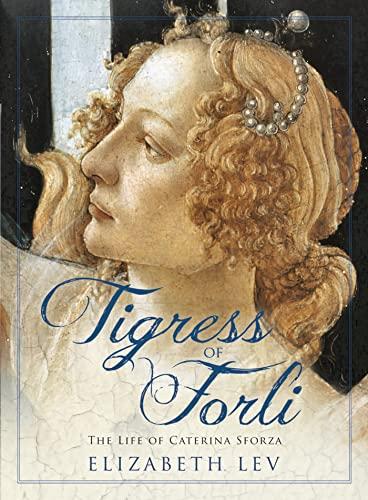 9781908800176: Tigress of Forli: The Life of Caterina Sforza (Great Lives)