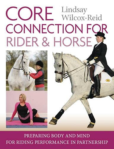 Core Connection for Rider & Horse: Preparing Body and Mind for Riding Performance in ...