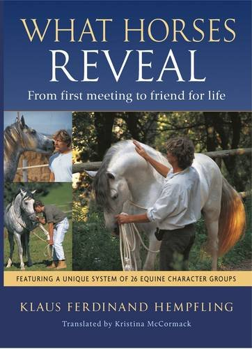 9781908809124: What Horses Reveal: From First Meeting to Friends for Life