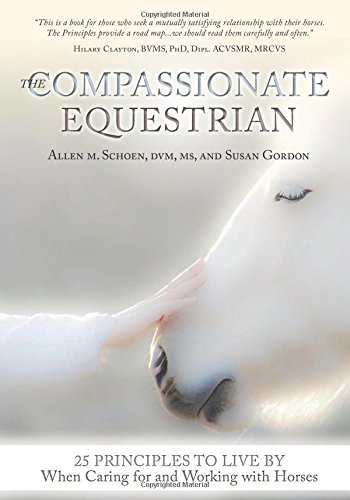 9781908809315: The Compassionate Equestrian: 25 Principles to Live by When Caring for and Working with Horses