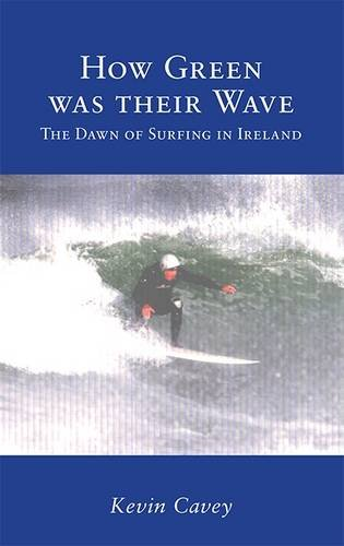 9781908817853: How Green Was Their Wave: The Dawn of Surfing in Ireland