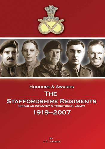 Honours & Awards the Staffordshire Regiment 1919-2007: Elson, Jeffrey, Mussell, Philip, Mussell...