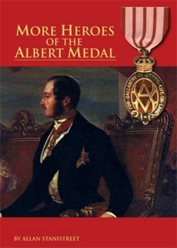 9781908828224: More Heroes of the Albert Medal