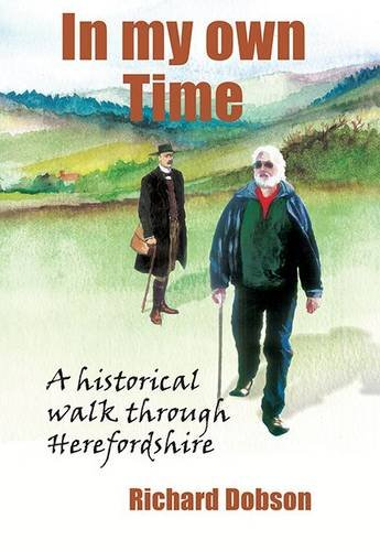 9781908832412: In My Own Time: A Historical Walk Through Herefordshire