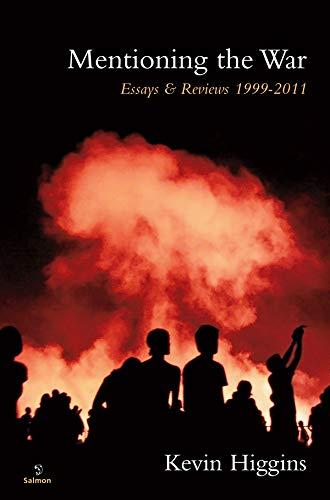Mentioning the War: Essays & Reviews 1999-2011: Higgins, Kevin
