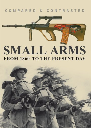 9781908849120: Small Arms: From 1860 to the Present Day (Compared and Contrasted)