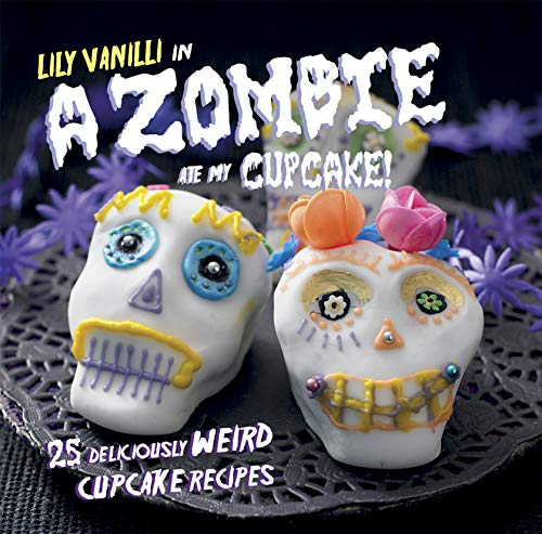 9781908862068: A Zombie Ate My Cupcake!: 25 deliciously weird cupcake recipes