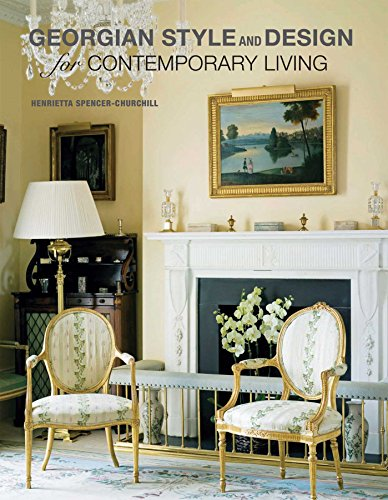 Georgian Style and Design For Contemporary Living: Henrietta Spencer-Churchill