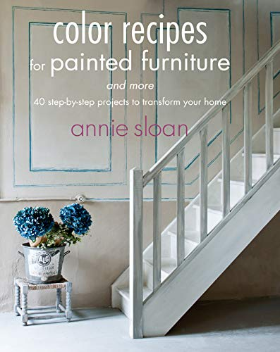 Color Recipes for Painted Furniture and More: 40 step-by-step projects to transform your home (9781908862778) by Annie Sloan