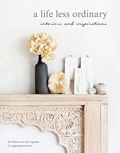 9781908862792: A Life Less Ordinary: Interiors and insights, love and life