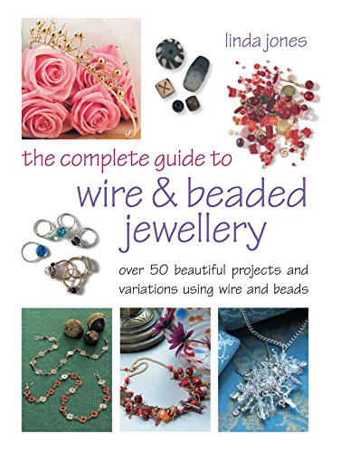 9781908862891: The Complete Guide to Wire & Beaded Jewellery: Over 50 beautiful projects using wire and beads