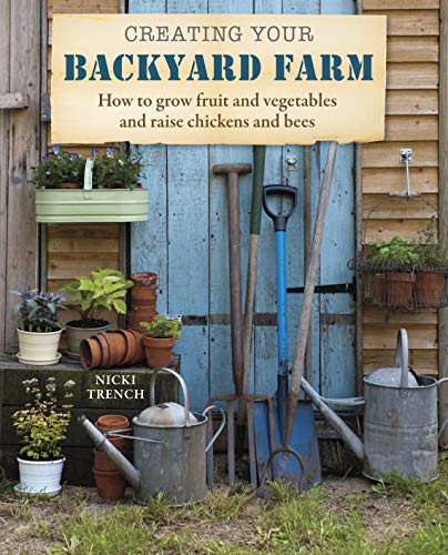 9781908862938: Creating Your Backyard Farm: How to grow fruit and vegetables and raise chickens and bees