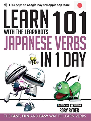 Learn 101 Japanese Verbs in 1 Day with the Learnbots: The Fast, Fun and Easy Way to Learn Verbs: ...