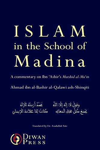 9781908892041: Islam in the School of Madina: A Commentary on the Murshid Al-mu'in. the Helping Guide to the Necessary Knowledge of Deen Ibn'ashir's Work on Ash'ari Kalam, Maliki Fiqh and Junaydi
