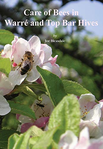 Care of Bees in Warre and Top Bar Hive: Bleasdale, Joe