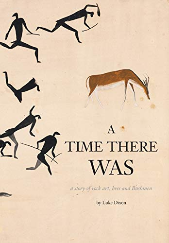 9781908904805: A Time There Was - a story of rock art, bees and bushmen