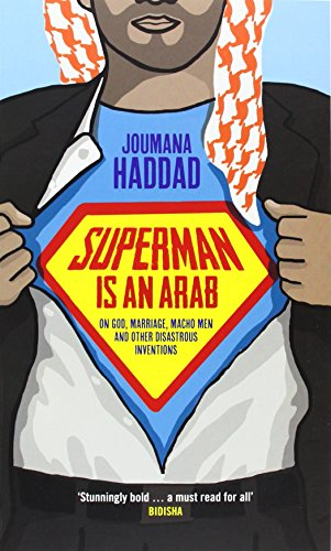 9781908906090: Superman is an Arab: On God, Marriage, Macho Men and Other Disastrous Inventions