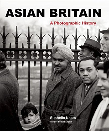 Asian Britain: A Photographic History: Susheila Nasta