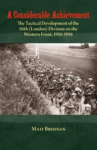 9781908916471: A Considerable Achievement: The Tactical Development of the 56th (London) Division on the Western Front, 1916-1918 (Helion Studies in Military History)