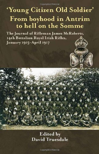 9781908916488: 'Young Citizen Old Soldier'. From Boyhood in Antrim to Hell on the Somme: The Journal of Rifleman James McRoberts, 14th Battalion Royal Irish Rifles, January 1915-April 1917