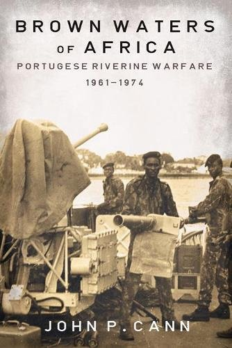 Brown Waters of Africa: Portugese Riverine Warfare: John P. Cann