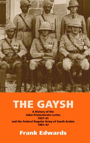 9781908916877: The Gaysh: A History of the Aden Protectorate Levies 1927-61 and the Federal Regular Army of South Arabia 1961-67