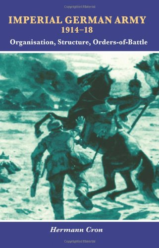 9781908916952: Imperial German Army 1914-18: Organisation, Structure, Orders of Battle