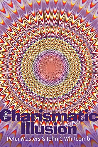 The Charismatic Illusion: Peter Masters