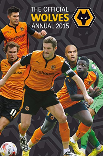 Official Wolverhampton Wanderers FC 2015 Annual (Annuals 2015): Grange Communications