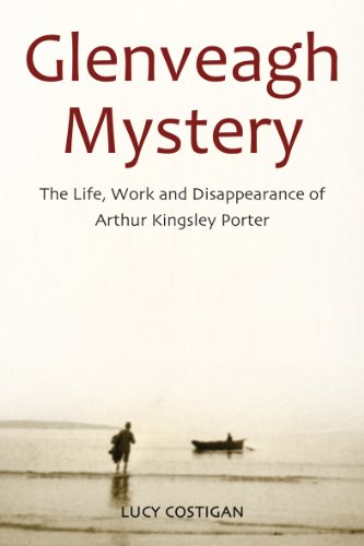 9781908928108: Glenveagh Mystery: The Life, Work and Disappearance of Arthur Kingsley Porter
