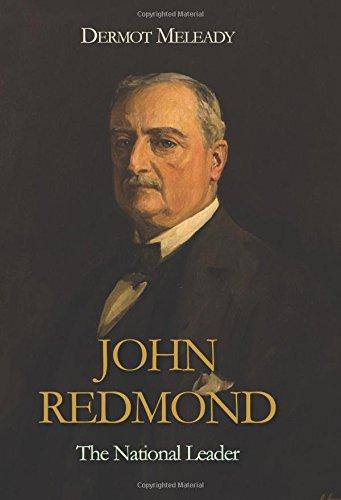 John Redmond: The National Leader: Meleady, Dermot