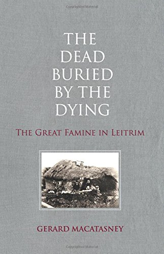 9781908928498: The Dead Buried By The Dying: The Great Famine in Leitrim