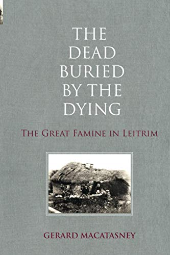 9781908928504: 'The Dead Buried by the Dying': The Great Famine in Leitrim
