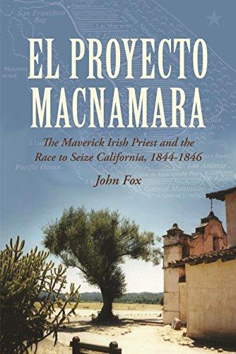 9781908928740: 'El Proyecto Macnamara': The Maverick Irish Priest and the Race to Seize California 1844-1846
